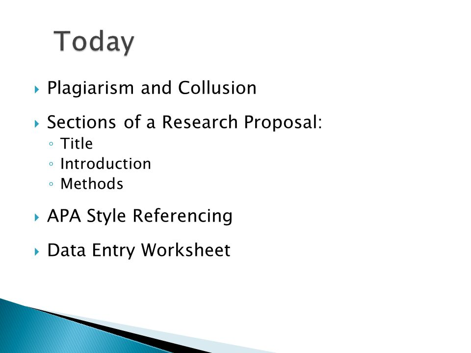  Plagiarism and Collusion  Sections of a Research Proposal: ◦ Title ◦ Introduction ◦ Methods  APA Style Referencing  Data Entry Worksheet
