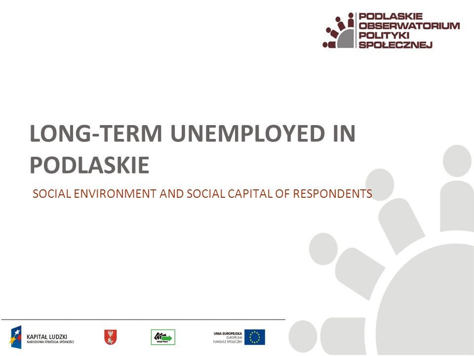 LONG-TERM UNEMPLOYED IN PODLASKIE SOCIAL ENVIRONMENT AND SOCIAL CAPITAL OF RESPONDENTS