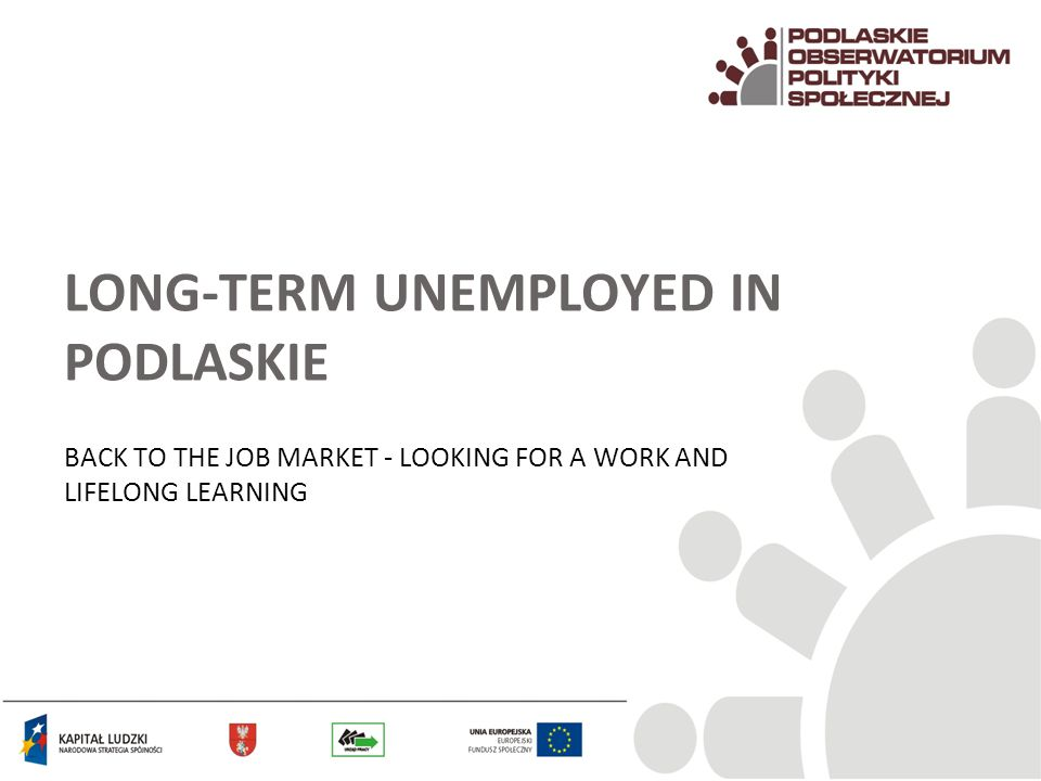 LONG-TERM UNEMPLOYED IN PODLASKIE BACK TO THE JOB MARKET - LOOKING FOR A WORK AND LIFELONG LEARNING