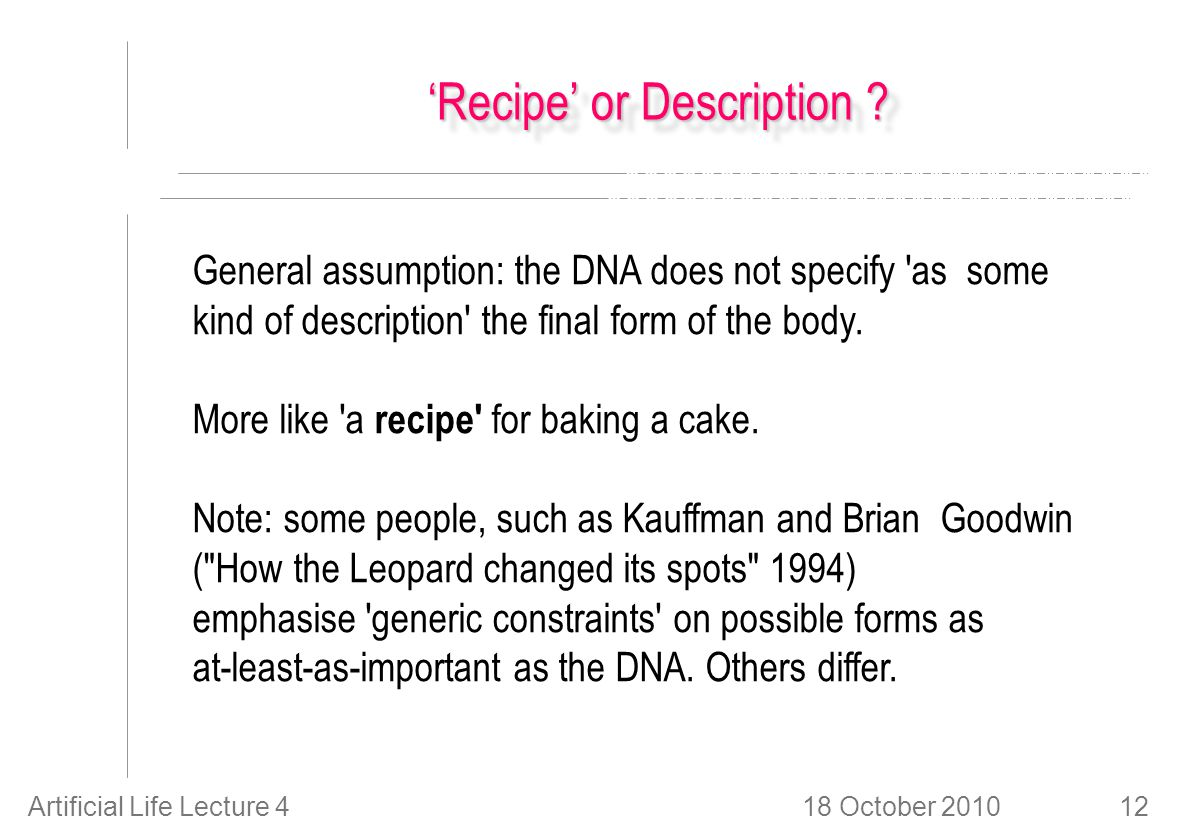 18 October 2010Artificial Life Lecture 412 'Recipe' or Description .