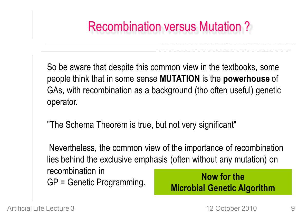 12 October 2010Artificial Life Lecture 340 Fitness Function When faced with a new problem, your first decision was: How can I sensibly encode different phenotypes (possible solutions) as genotypes (artificial DNA, strings of symbols) .