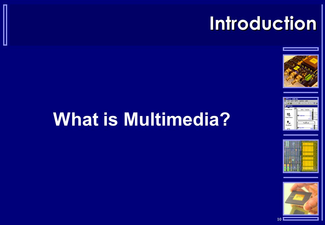 10 Introduction What is Multimedia?