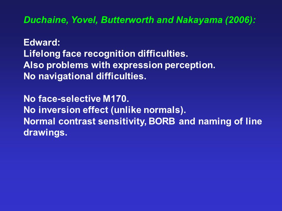 Duchaine, Yovel, Butterworth and Nakayama (2006): Edward: Lifelong face recognition difficulties.
