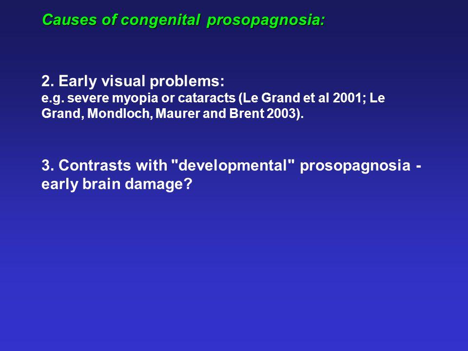 Causes of congenital prosopagnosia: 2. Early visual problems: e.g.