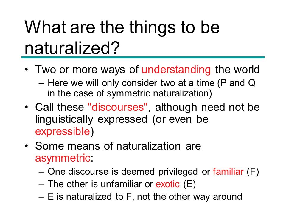 What are the things to be naturalized.