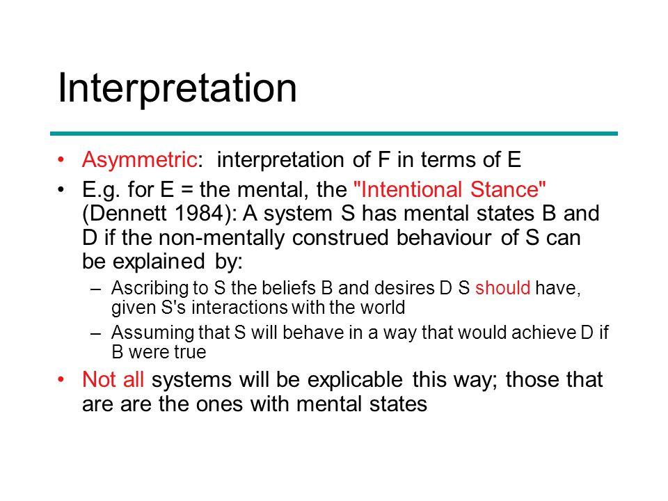 Interpretation Asymmetric: interpretation of F in terms of E E.g.