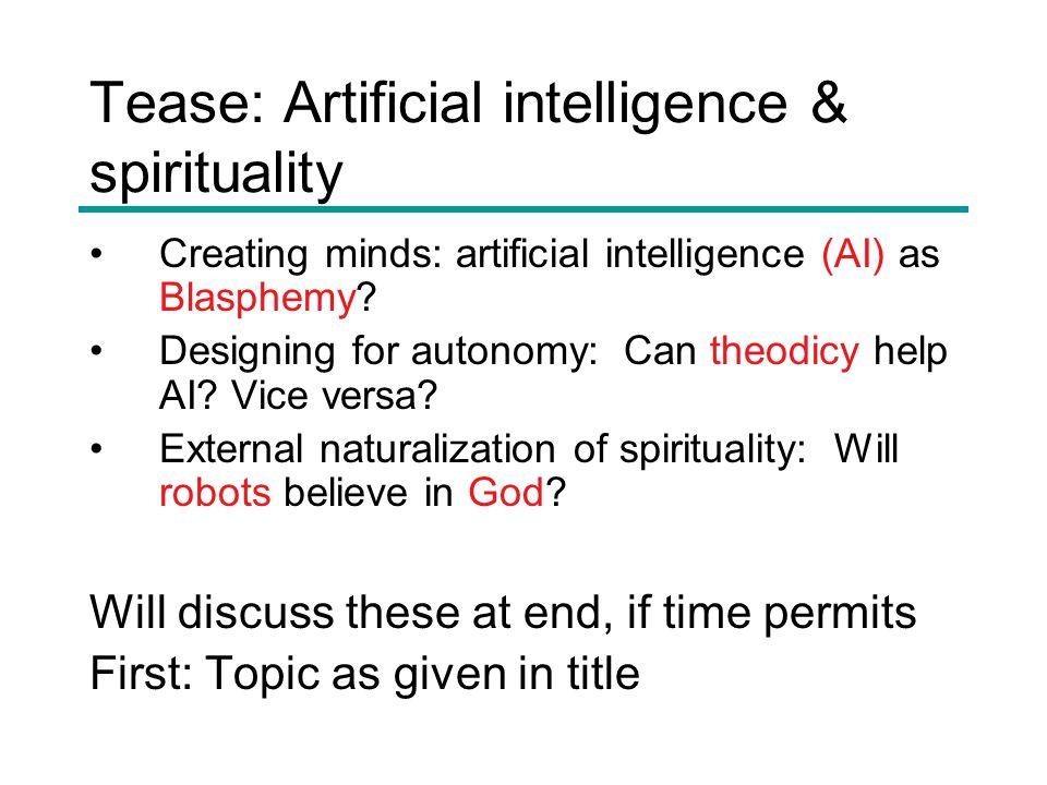 Tease: Artificial intelligence & spirituality Creating minds: artificial intelligence (AI) as Blasphemy.