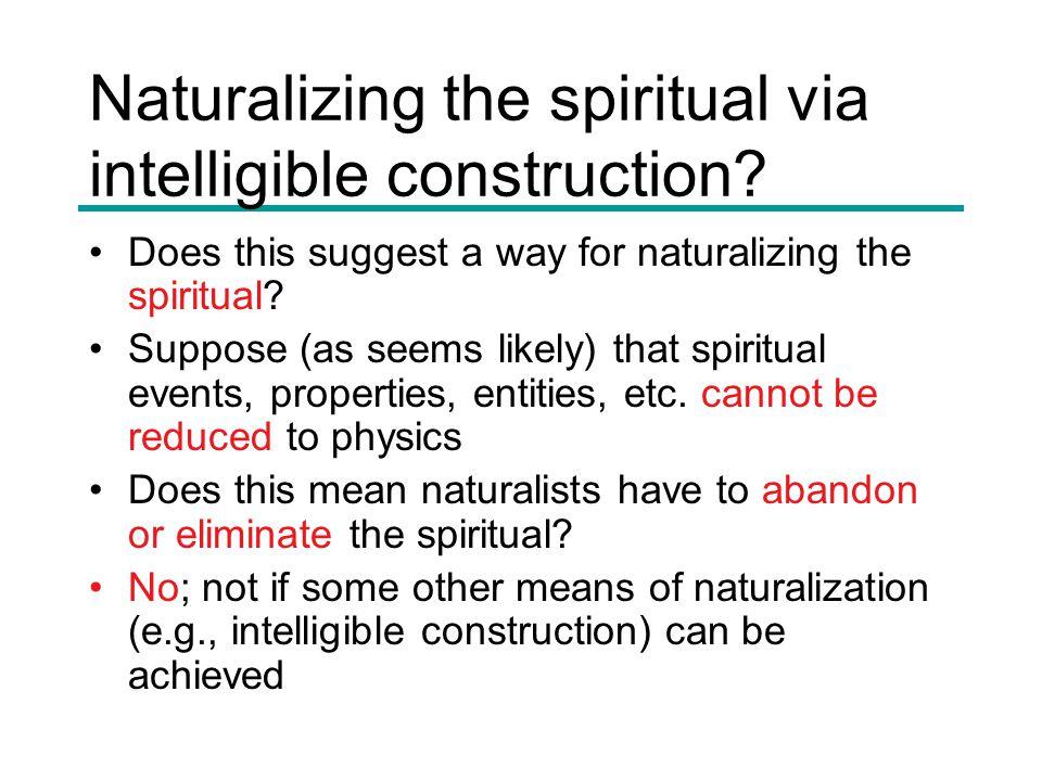 Naturalizing the spiritual via intelligible construction.