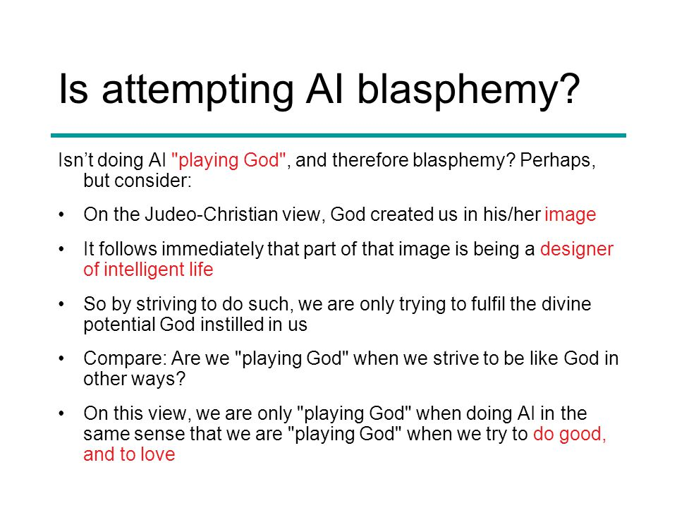 Is attempting AI blasphemy. Isn't doing AI playing God , and therefore blasphemy.