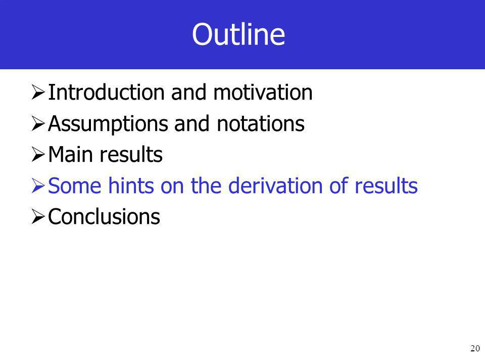 20 Outline  Introduction and motivation  Assumptions and notations  Main results  Some hints on the derivation of results  Conclusions