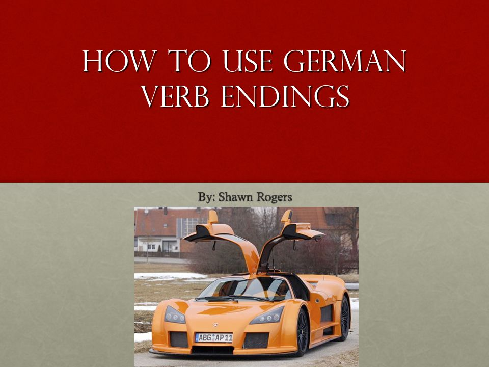 How to use German verb endings By: Shawn Rogers