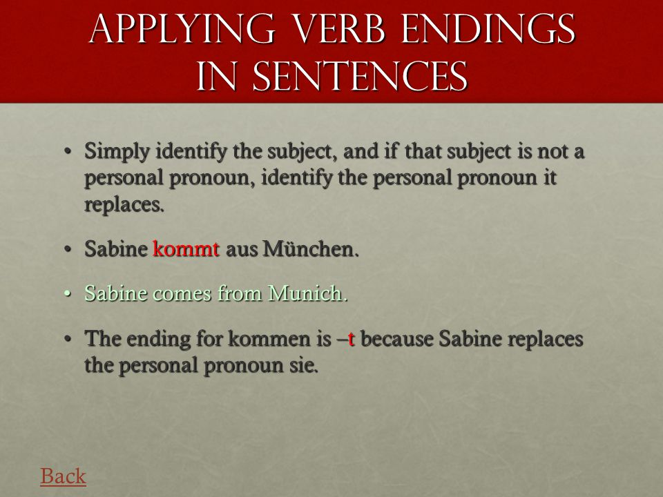 Applying verb endings in sentences Simply identify the subject, and if that subject is not a personal pronoun, identify the personal pronoun it replaces.Simply identify the subject, and if that subject is not a personal pronoun, identify the personal pronoun it replaces.