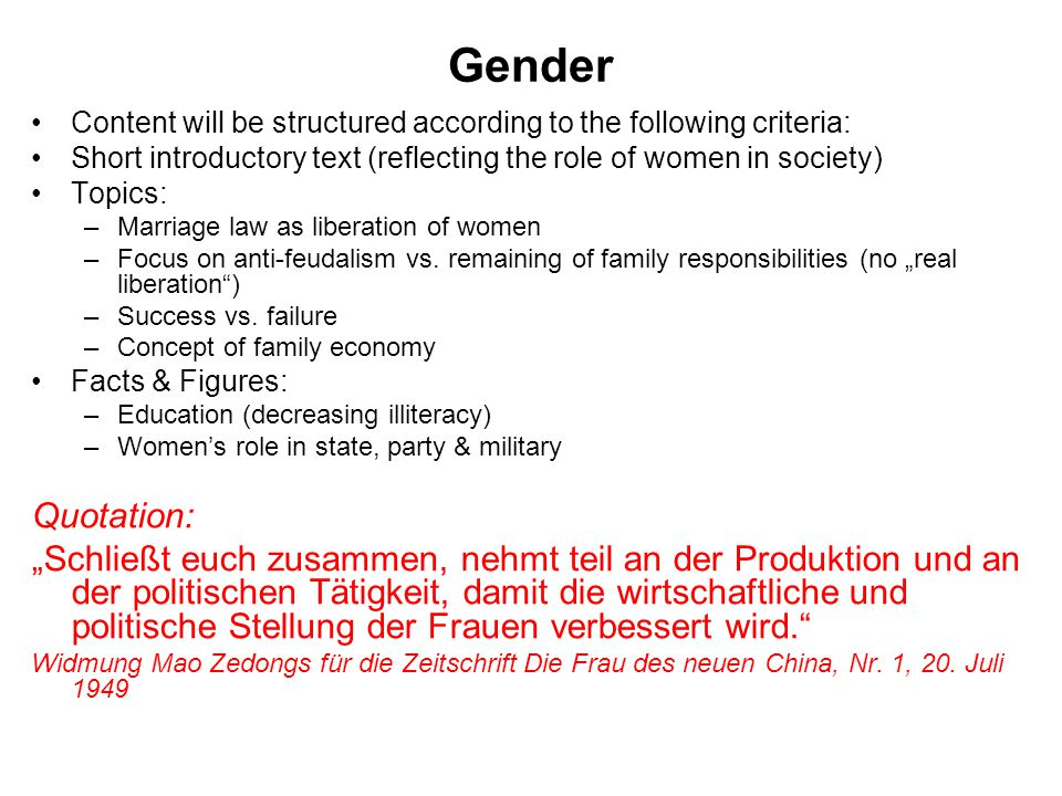 Gender Content will be structured according to the following criteria: Short introductory text (reflecting the role of women in society) Topics: –Marriage law as liberation of women –Focus on anti-feudalism vs.