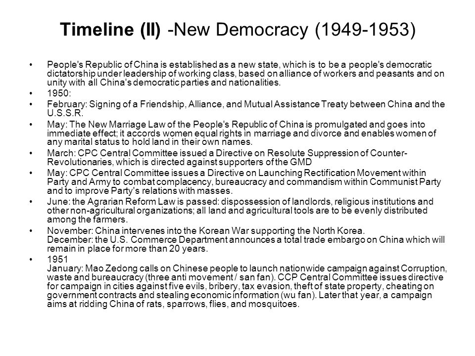 Timeline (II) -New Democracy (1949-1953) People s Republic of China is established as a new state, which is to be a people s democratic dictatorship under leadership of working class, based on alliance of workers and peasants and on unity with all China s democratic parties and nationalities.