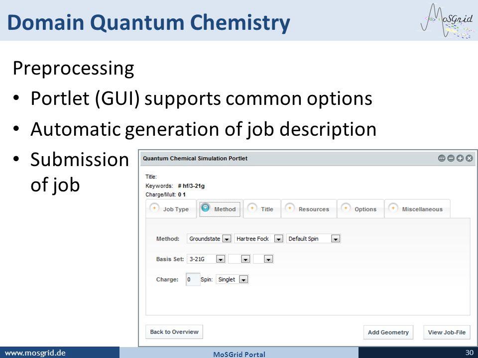 www.mosgrid.de Domain Quantum Chemistry Preprocessing Portlet (GUI) supports common options Automatic generation of job description Submission of job MoSGrid Portal 30