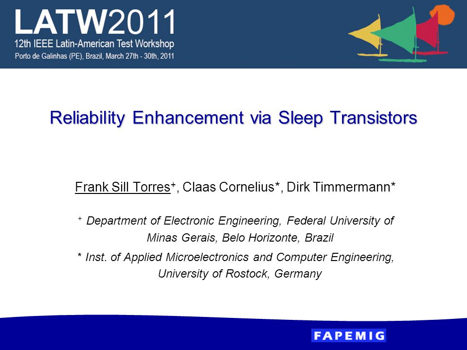 Reliability Enhancement via Sleep Transistors Frank Sill Torres +, Claas Cornelius*, Dirk Timmermann* + Department of Electronic Engineering, Federal University of Minas Gerais, Belo Horizonte, Brazil *Inst.