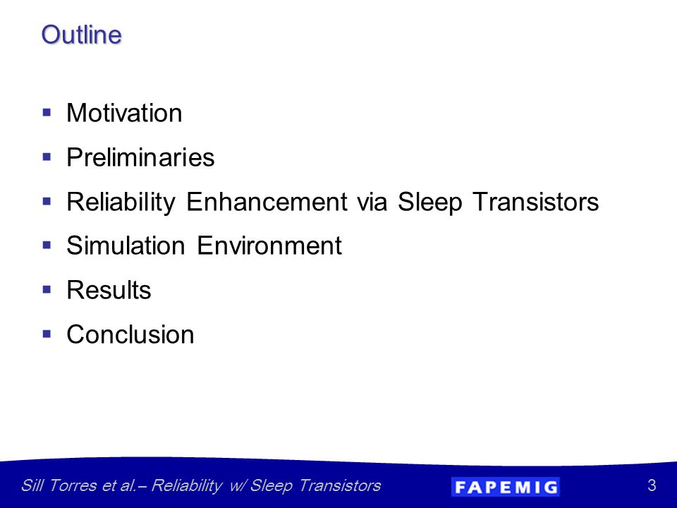 3 Sill Torres et al.– Reliability w/ Sleep Transistors  Motivation  Preliminaries  Reliability Enhancement via Sleep Transistors  Simulation Environment  Results  Conclusion Outline