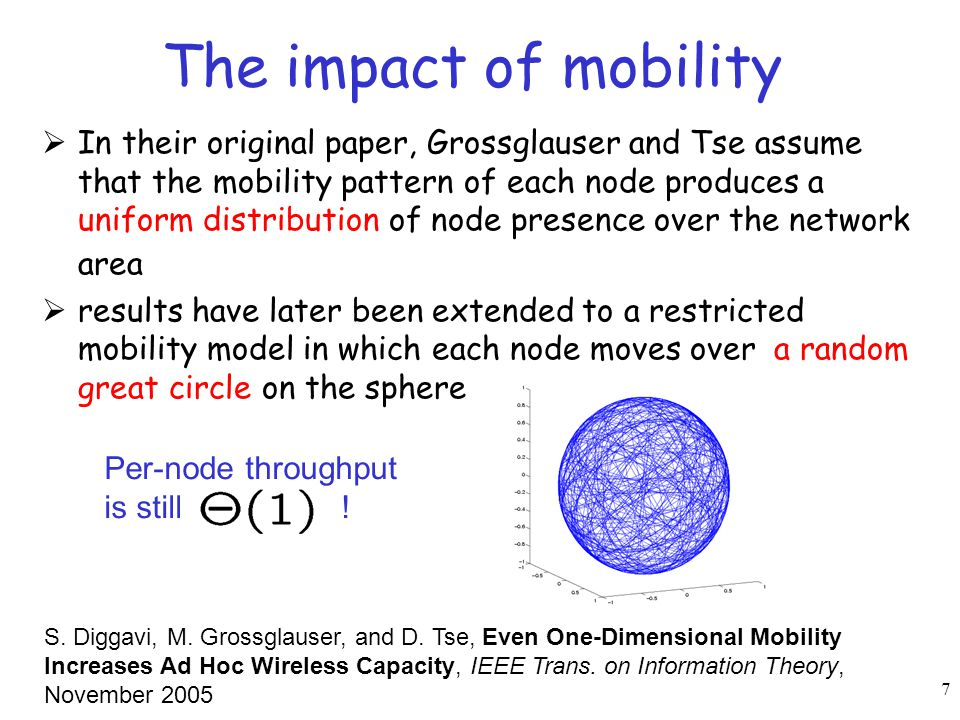 7 The impact of mobility  In their original paper, Grossglauser and Tse assume that the mobility pattern of each node produces a uniform distribution