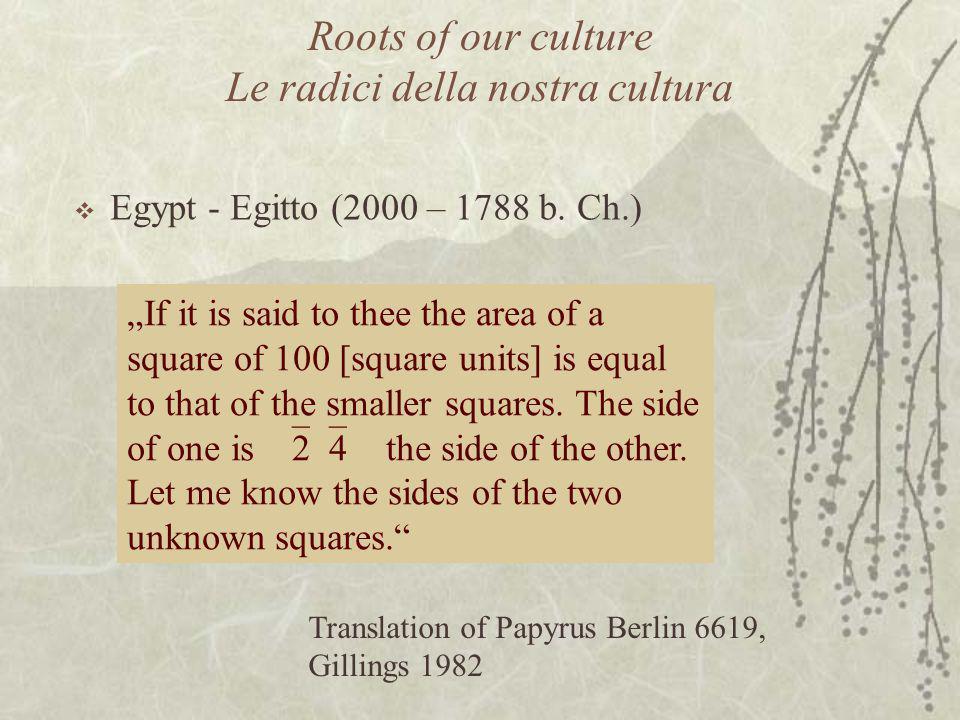 "Roots of our culture Le radici della nostra cultura  Egypt - Egitto (2000 – 1788 b. Ch.) ""If it is said to thee the area of a square of 100 [square u"