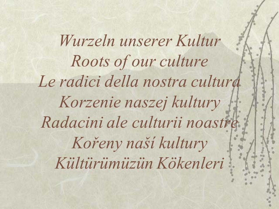 Wurzeln unserer Kultur Roots of our culture Le radici della nostra cultura Korzenie naszej kultury Radacini ale culturii noastre Kořeny naší kultury K