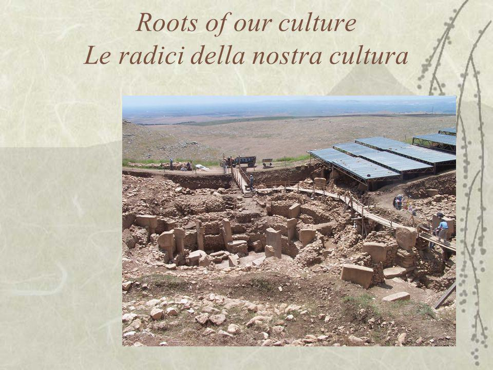 Roots of our culture Le radici della nostra cultura
