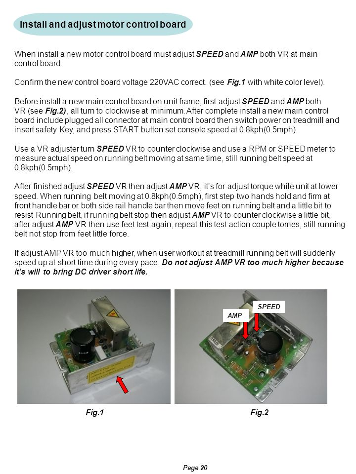 Install and adjust motor control board When install a new motor control board must adjust SPEED and AMP both VR at main control board. Confirm the new