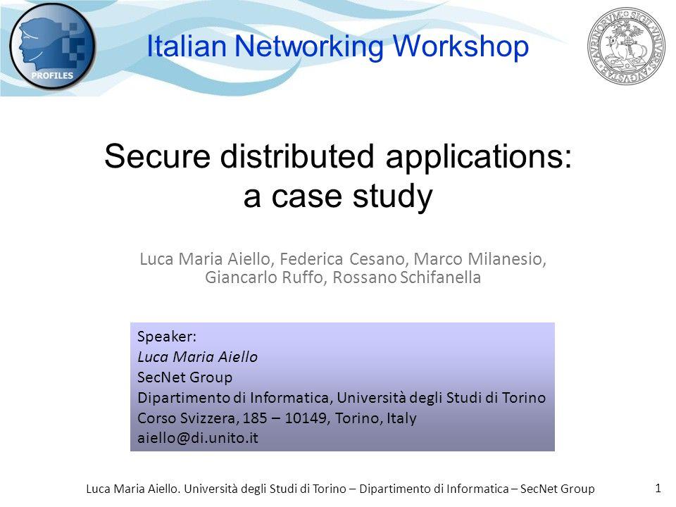 Luca Maria Aiello. Università degli Studi di Torino – Dipartimento di Informatica – SecNet Group 1 Secure distributed applications: a case study Luca