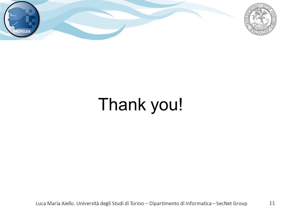 Luca Maria Aiello. Università degli Studi di Torino – Dipartimento di Informatica – SecNet Group 11 Thank you!