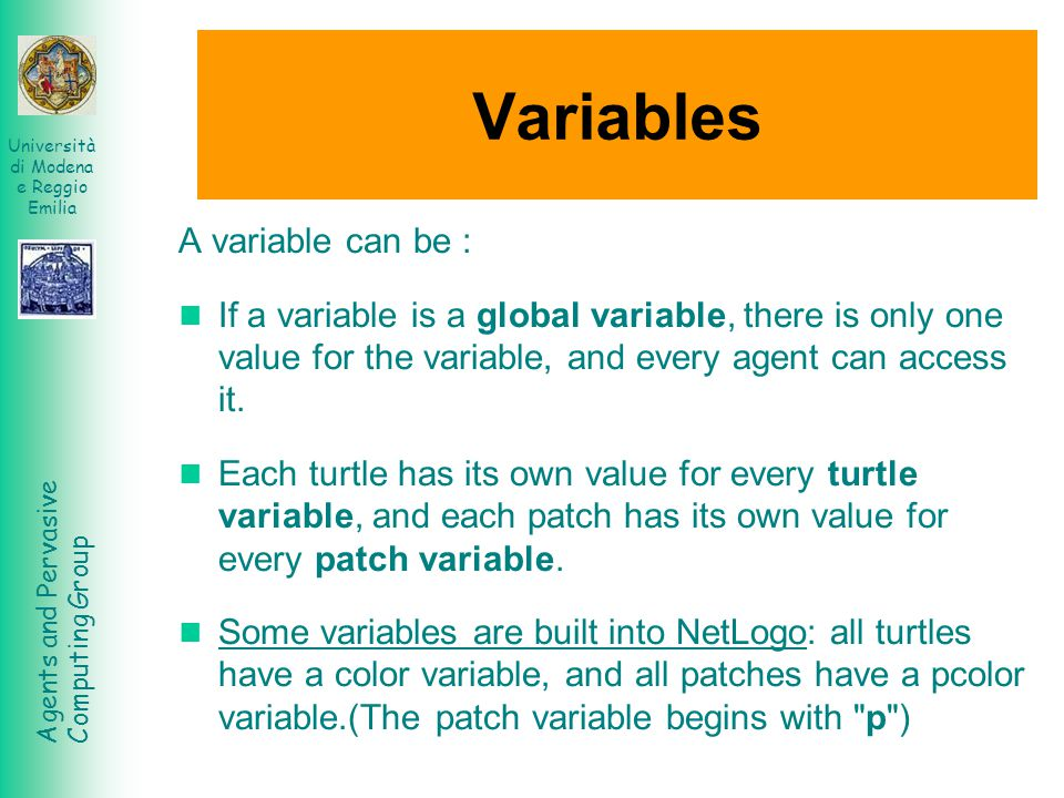 Agents and Pervasive Computing Group Università di Modena e Reggio Emilia Variables A variable can be : If a variable is a global variable, there is o