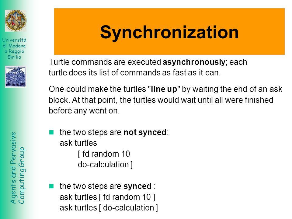 Agents and Pervasive Computing Group Università di Modena e Reggio Emilia Synchronization Turtle commands are executed asynchronously; each turtle doe