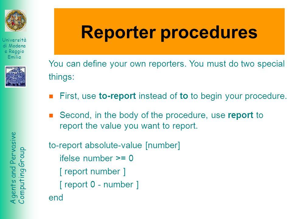 Agents and Pervasive Computing Group Università di Modena e Reggio Emilia Reporter procedures You can define your own reporters. You must do two speci