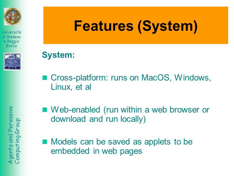 Agents and Pervasive Computing Group Università di Modena e Reggio Emilia Features (System) System: Cross-platform: runs on MacOS, Windows, Linux, et