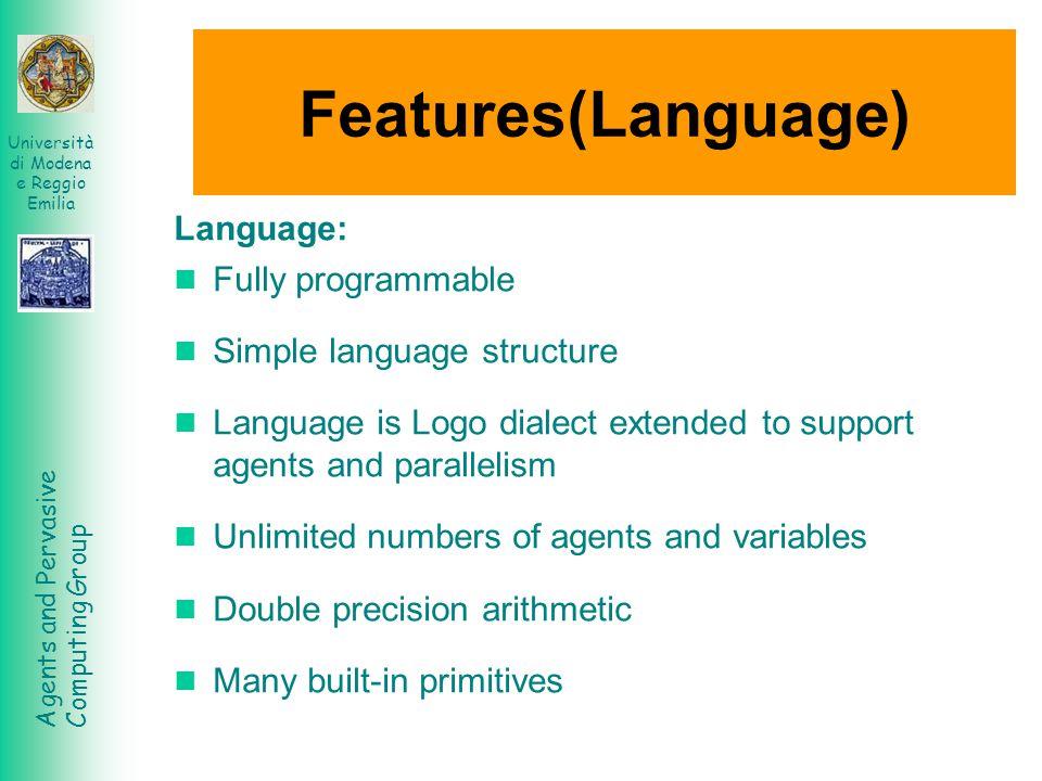 Agents and Pervasive Computing Group Università di Modena e Reggio Emilia Features(Language) Language: Fully programmable Simple language structure La