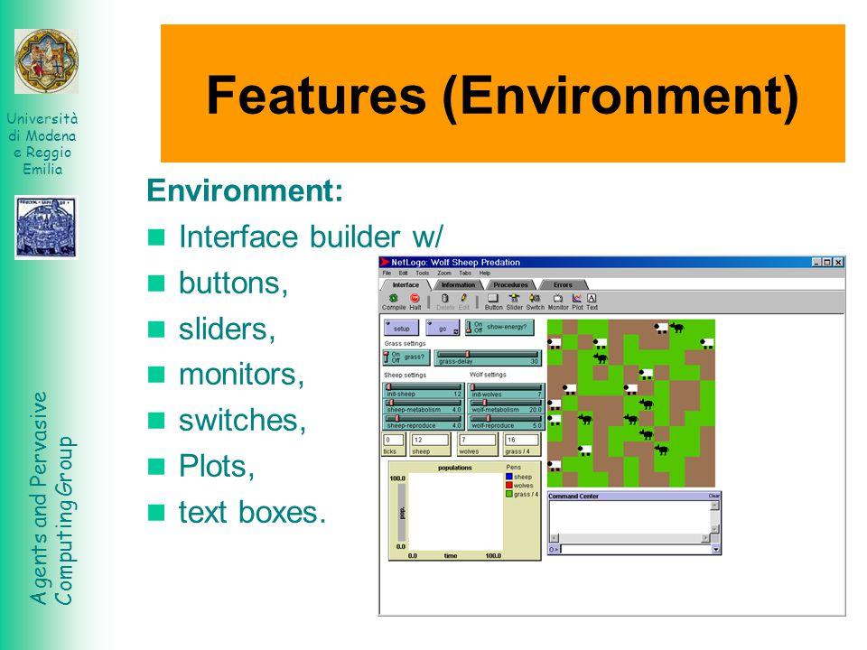Agents and Pervasive Computing Group Università di Modena e Reggio Emilia Features (Environment) Environment: Interface builder w/ buttons, sliders, m