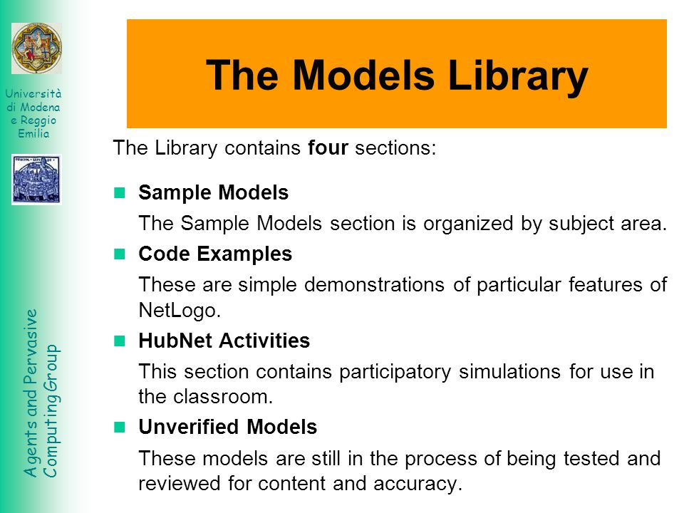 Agents and Pervasive Computing Group Università di Modena e Reggio Emilia The Models Library The Library contains four sections: Sample Models The Sample Models section is organized by subject area.