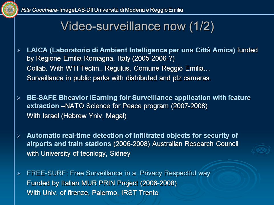 Video-surveillance now (1/2)  LAICA (Laboratorio di Ambient Intelligence per una Città Amica) funded by Regione Emilia-Romagna, Italy (2005-2006-?) C