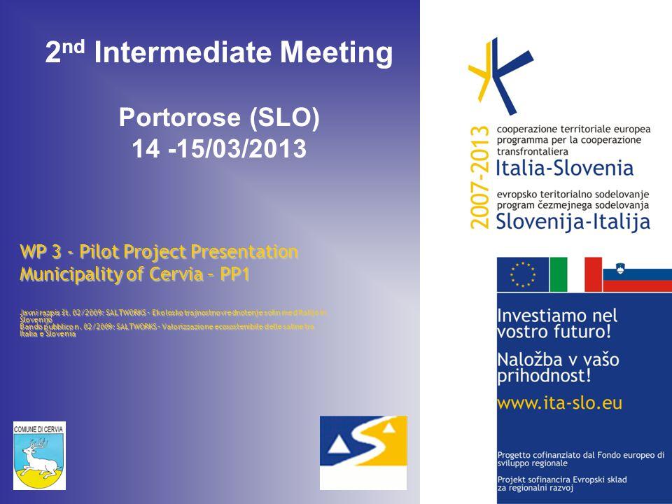 2 nd Intermediate Meeting Portorose (SLO) 14 -15/03/2013 WP 3 - Pilot Project Presentation Municipality of Cervia – PP1 Javni razpis št.