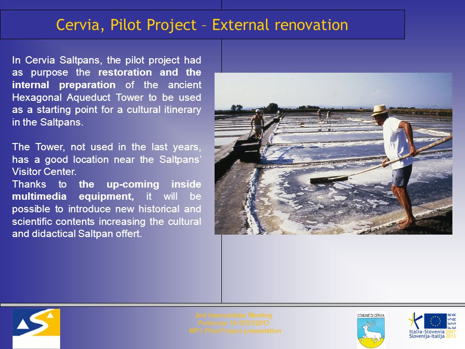 Cervia, Pilot Project – External renovation In Cervia Saltpans, the pilot project had as purpose the restoration and the internal preparation of the ancient Hexagonal Aqueduct Tower to be used as a starting point for a cultural itinerary in the Saltpans.