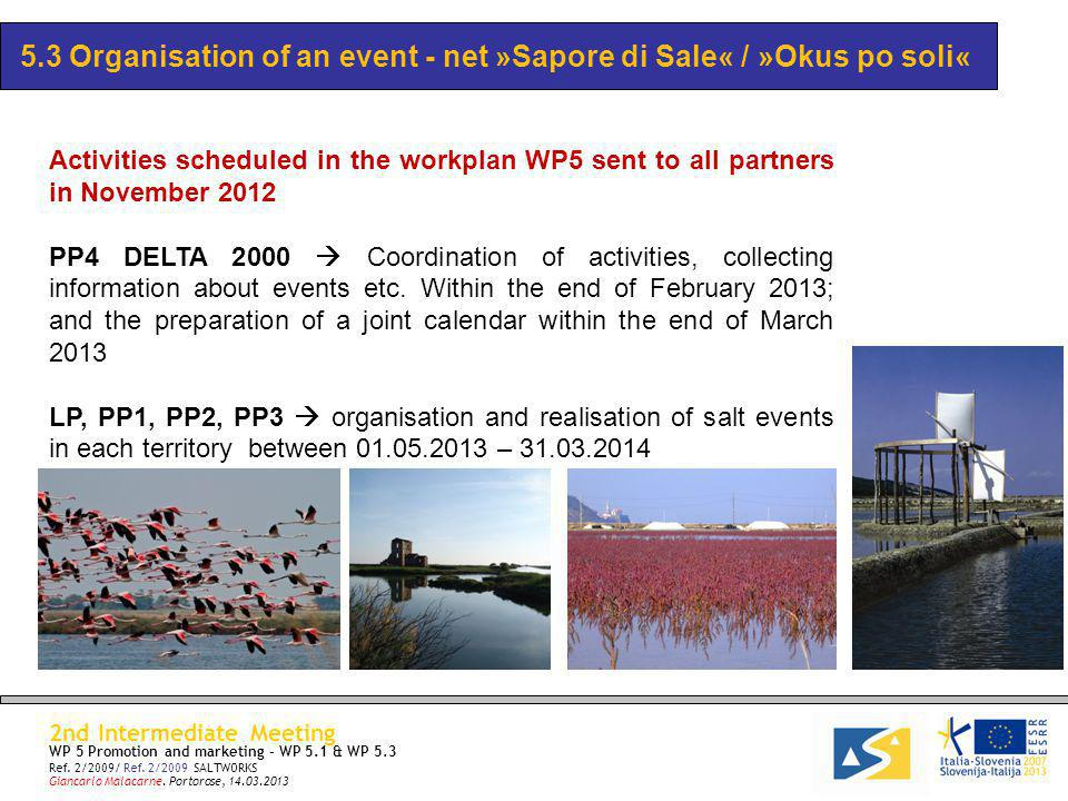 5.3 Organisation of a events net »Sapore di Sale« / »Okus po soli« At the moment we don't have information or input from partners about the events Sapore di Sale .