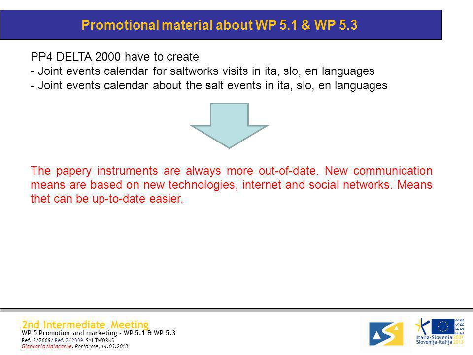 Promotional material about WP 5.1 & WP 5.3 PP4 DELTA 2000 have to create - Joint events calendar for saltworks visits in ita, slo, en languages - Joint events calendar about the salt events in ita, slo, en languages The papery instruments are always more out-of-date.