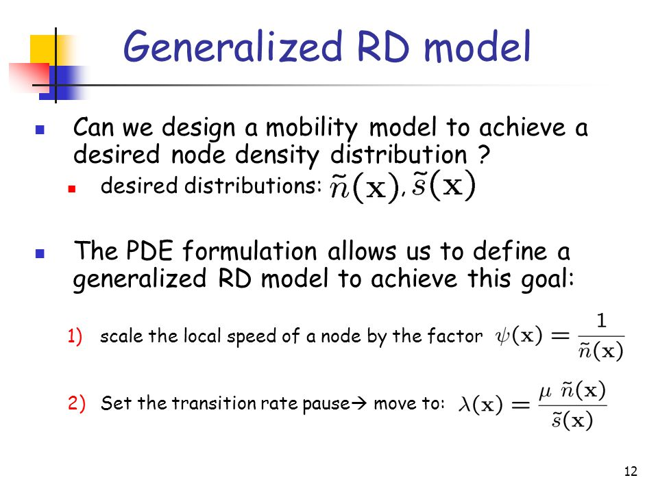 12 Can we design a mobility model to achieve a desired node density distribution .