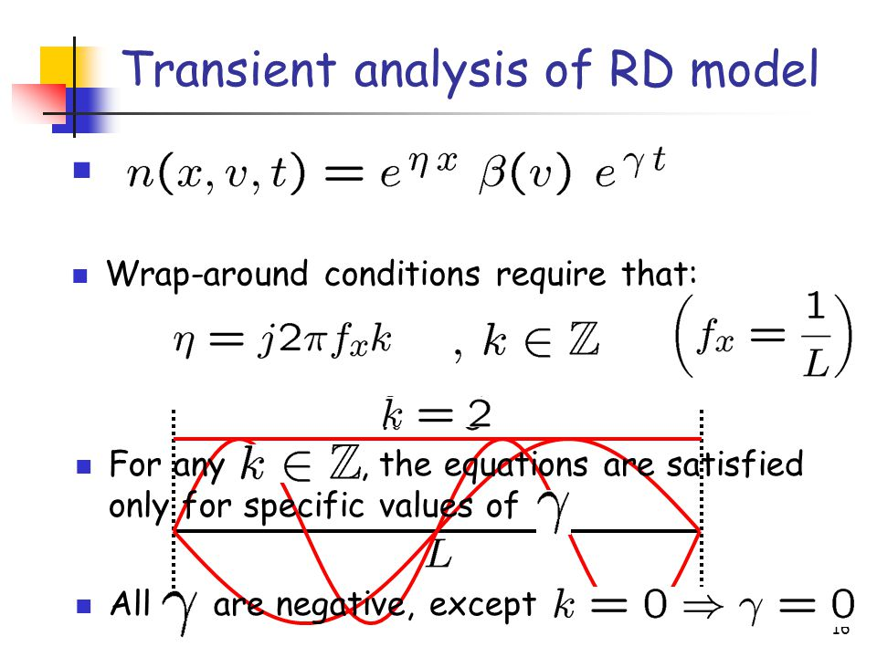16 Wrap-around conditions require that: Transient analysis of RD model For any, the equations are satisfied only for specific values of All are negative, except