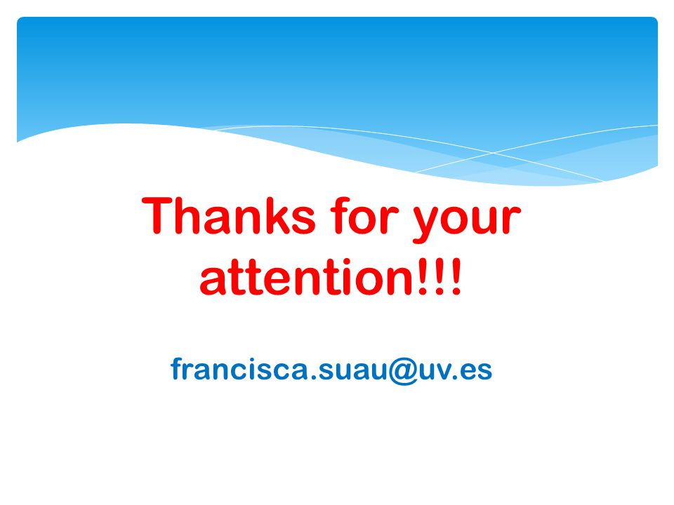 Thanks for your attention!!! francisca.suau@uv.es