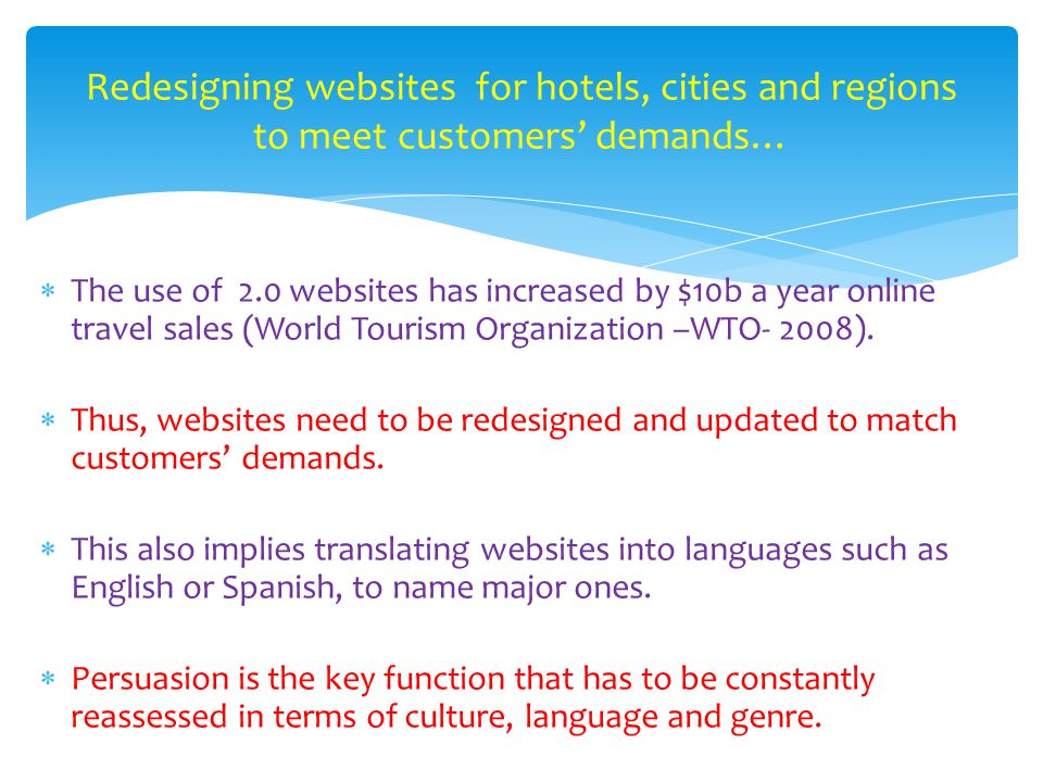  The use of 2.0 websites has increased by $10b a year online travel sales (World Tourism Organization –WTO- 2008).
