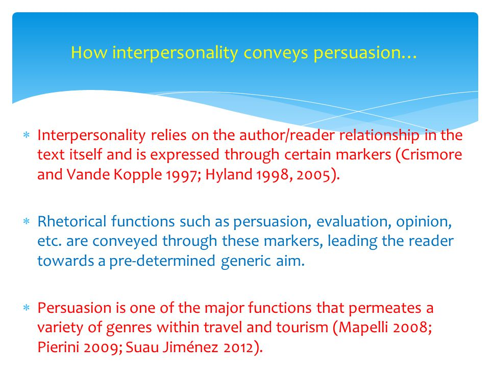  Interpersonality relies on the author/reader relationship in the text itself and is expressed through certain markers (Crismore and Vande Kopple 1997; Hyland 1998, 2005).