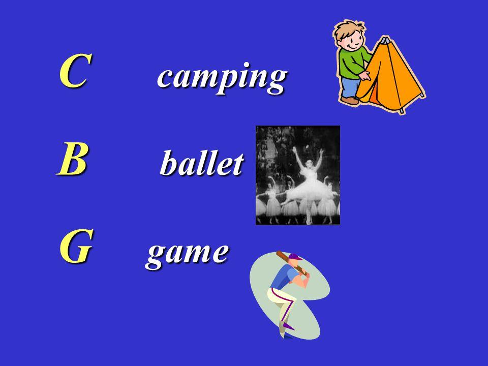 C camping B ballet G game