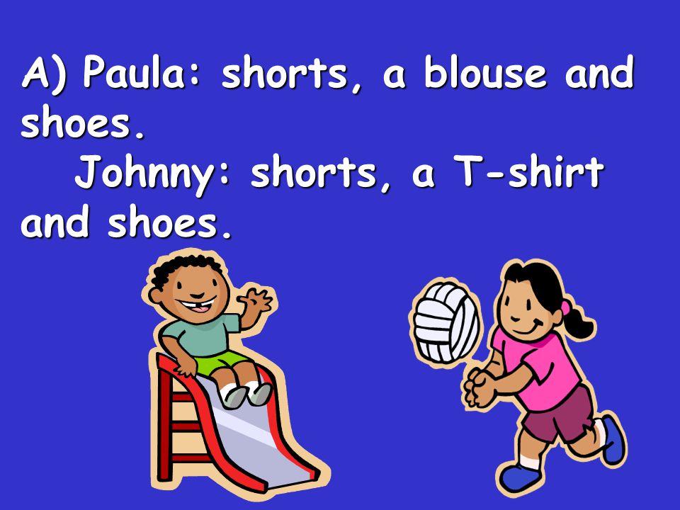 A) Paula: shorts, a blouse and shoes.