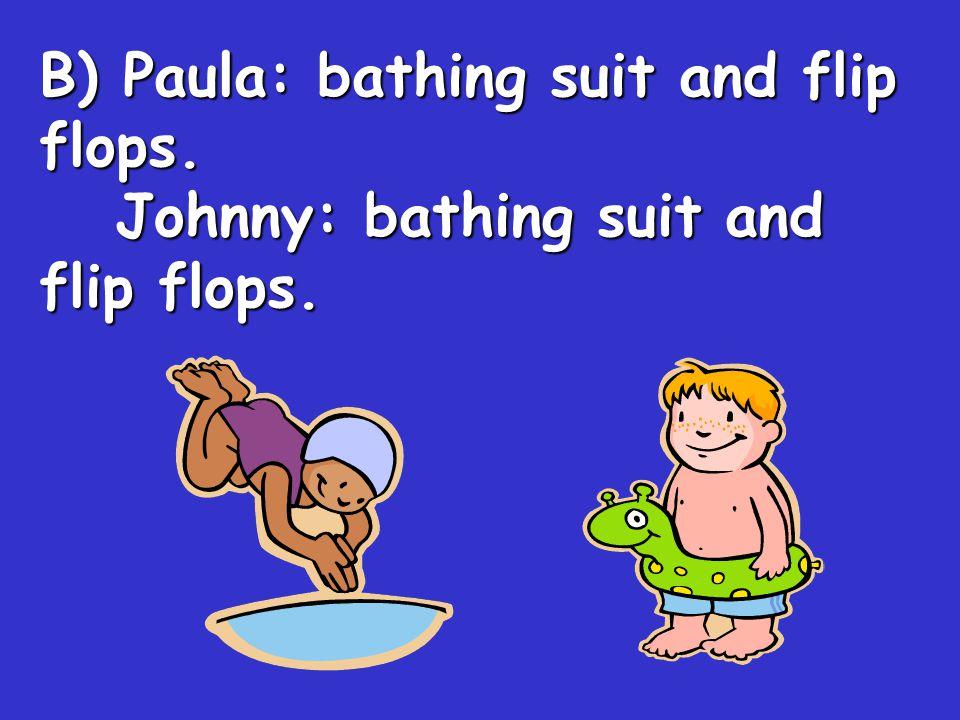 B) Paula: bathing suit and flip flops.