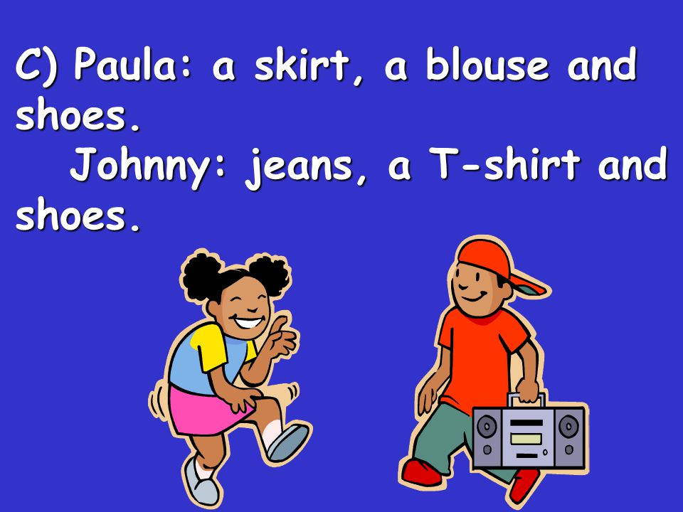 C) Paula: a skirt, a blouse and shoes.