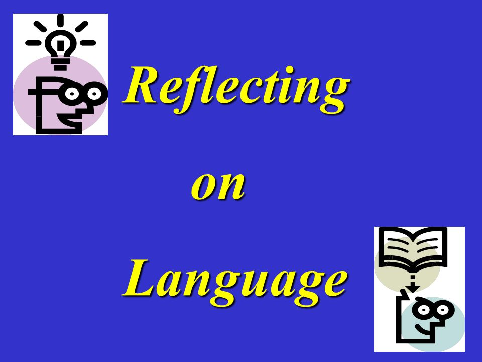 Reflecting Reflecting on on Language Language